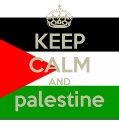 Poster: KEEP CALM AND palestine
