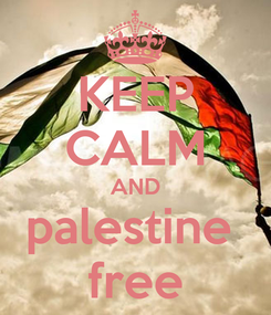 Poster: KEEP CALM AND palestine  free