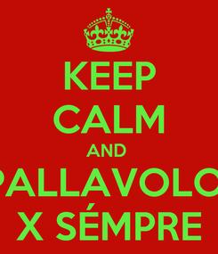 Poster: KEEP CALM AND  PALLAVOLO  X SÉMPRE