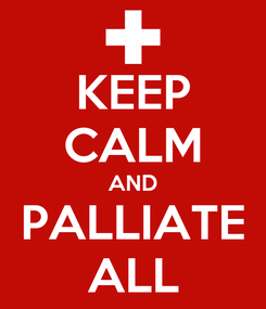 Poster: KEEP CALM AND PALLIATE ALL