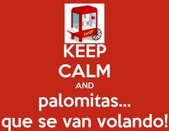 Poster: KEEP CALM AND palomitas... que se van volando!