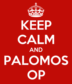 Poster: KEEP CALM AND PALOMOS OP