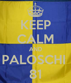 Poster: KEEP CALM AND PALOSCHI  81