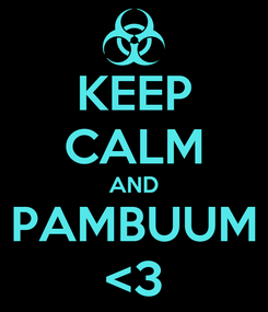 Poster: KEEP CALM AND PAMBUUM <3