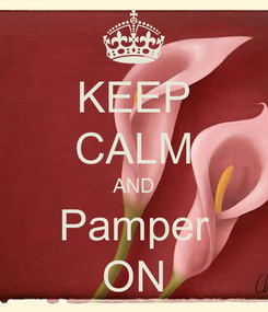 Poster: KEEP CALM AND Pamper ON