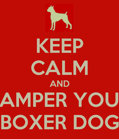 Poster: KEEP CALM AND PAMPER YOUR BOXER DOG