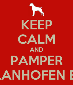 Poster: KEEP CALM AND PAMPER YOUR FARLANHOFEN BOXER DOG
