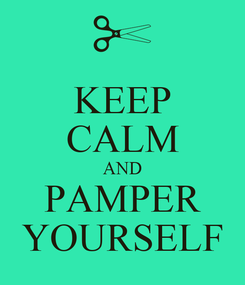 Poster: KEEP CALM AND PAMPER YOURSELF