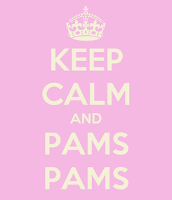 Poster: KEEP CALM AND PAMS PAMS
