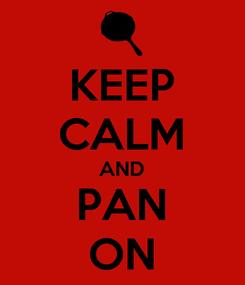 Poster: KEEP CALM AND PAN ON