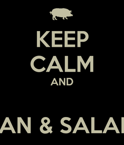 Poster: KEEP CALM AND  PAN & SALAM