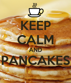 Poster: KEEP CALM AND PANCAKES