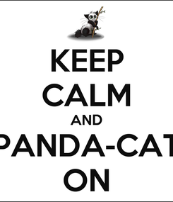 Poster: KEEP CALM AND PANDA-CAT ON