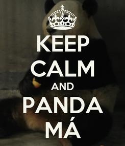 Poster: KEEP CALM AND PANDA MÁ