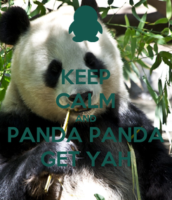 Poster: KEEP CALM AND PANDA PANDA GET YAH