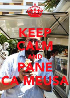 Poster: KEEP CALM AND PANE CA MEUSA