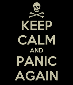 Poster: KEEP CALM AND PANIC AGAIN