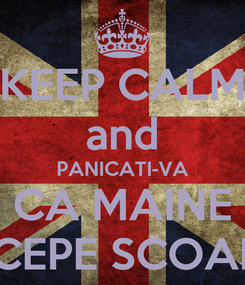 Poster: KEEP CALM and PANICATI-VA CA MAINE INCEPE SCOALA