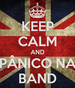 Poster: KEEP CALM AND PÂNICO NA BAND