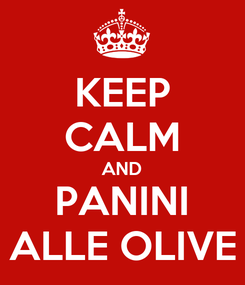 Poster: KEEP CALM AND PANINI ALLE OLIVE