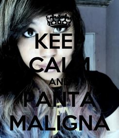 Poster: KEEP CALM AND PANTA MALIGNA