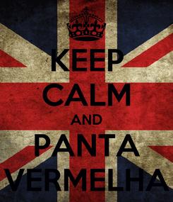 Poster: KEEP CALM AND PANTA VERMELHA