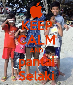 Poster: KEEP CALM AND pantai Selaki