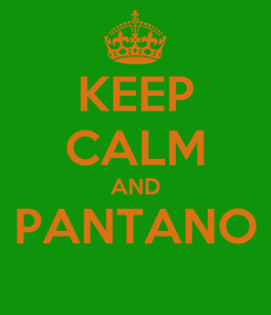 Poster: KEEP CALM AND PANTANO