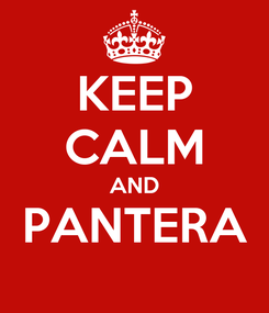 Poster: KEEP CALM AND PANTERA