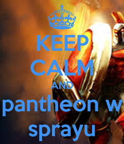 Poster: KEEP CALM AND pantheon w sprayu