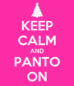 Poster: KEEP CALM AND PANTO ON