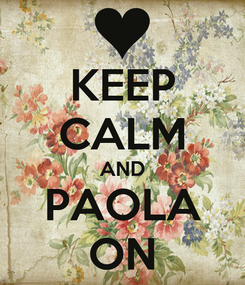 Poster: KEEP CALM AND PAOLA ON