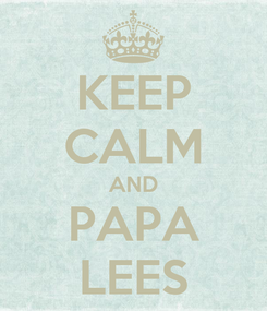 Poster: KEEP CALM AND PAPA LEES