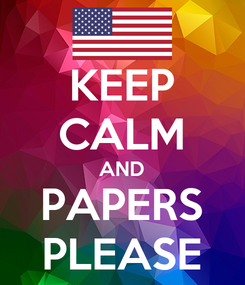 Poster: KEEP CALM AND PAPERS PLEASE
