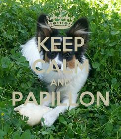 Poster: KEEP CALM AND PAPILLON