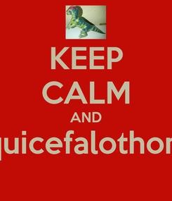 Poster: KEEP CALM AND paquicefalothomas