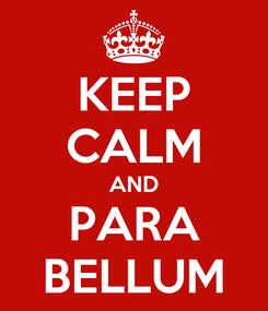 Poster: KEEP CALM AND PARA BELLUM