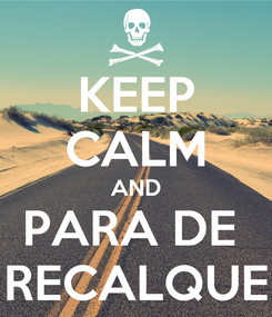 Poster: KEEP CALM AND PARA DE  RECALQUE
