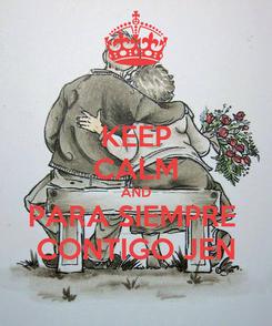 Poster: KEEP CALM AND PARA SIEMPRE  CONTIGO JEN