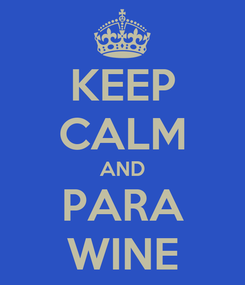 Poster: KEEP CALM AND PARA WINE
