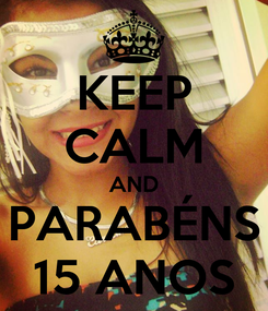 Poster: KEEP CALM AND PARABÉNS 15 ANOS