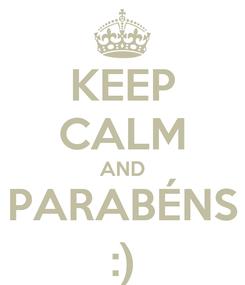 Poster: KEEP CALM AND PARABÉNS :)