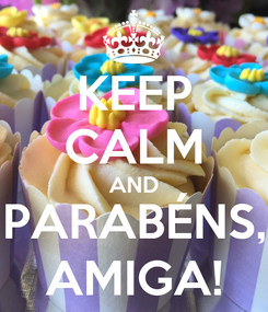 Poster: KEEP CALM AND PARABÉNS, AMIGA!