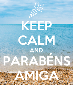 Poster: KEEP CALM AND PARABÉNS AMIGA