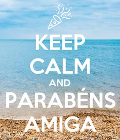 Poster: KEEP CALM AND PARABÉNS AMIGA