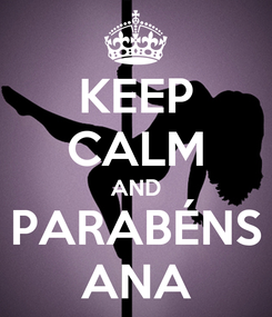 Poster: KEEP CALM AND PARABÉNS ANA