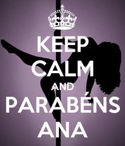 Poster: KEEP CALM AND PARABÉNS ANA