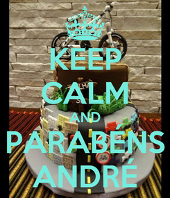 Poster: KEEP CALM AND PARABÉNS ANDRÉ