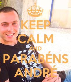 Poster: KEEP CALM AND PARABÉNS ANDRÉ