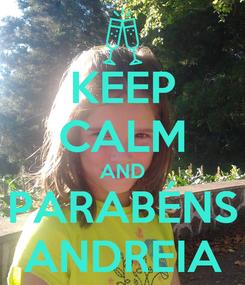 Poster: KEEP CALM AND PARABÉNS ANDREIA